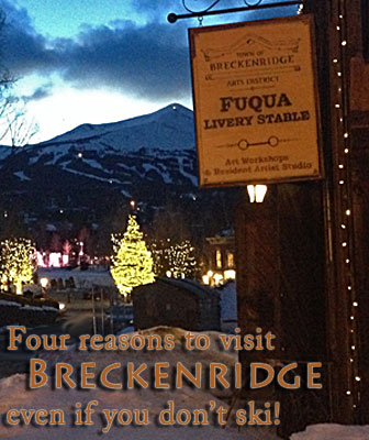 Why you should visit Breckenridge, Colo., even if you don't ski!